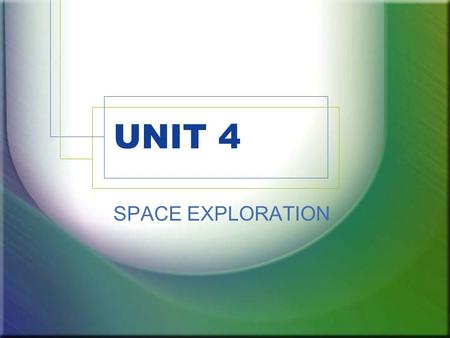 UNIT 4 SPACE EXPLORATION. Chapter 10 – The Universe Text page 350 ASTRONOMY – branch of physics which studies celestial bodies and the universe Any natural.
