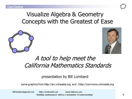"GeoGebra 1 "" Building mathematical skill on a foundation of understanding "" Visualize Algebra."