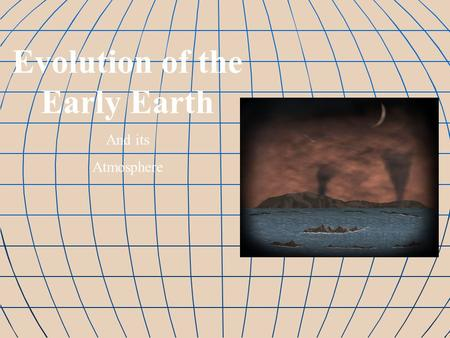 Evolution of the Early Earth