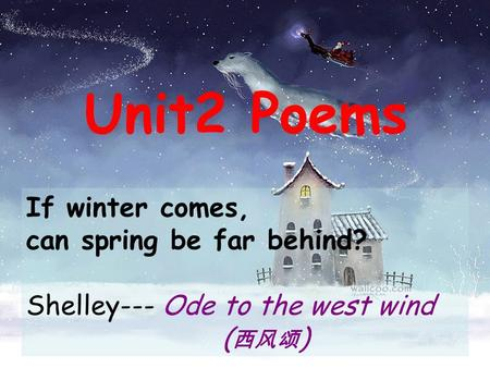 Unit2 Poems If winter comes, can spring be far behind?