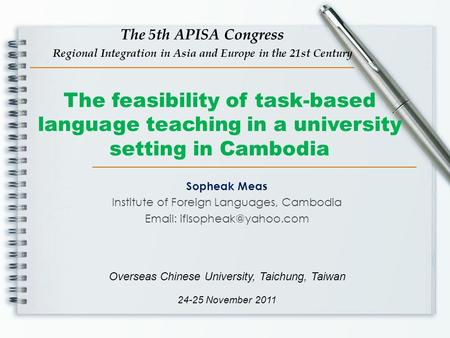 The 5th APISA Congress Regional Integration in Asia and Europe in the 21st Century The feasibility of task-based language teaching in a university setting.