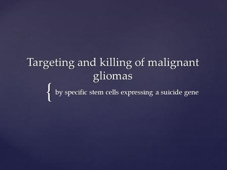 { Targeting and killing of malignant gliomas by specific stem cells expressing a suicide gene.