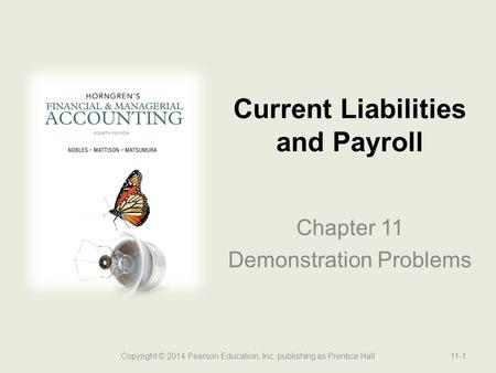 Chapter 11 Demonstration Problems Current Liabilities and Payroll Copyright © 2014 Pearson Education, Inc. publishing as Prentice Hall11-1.