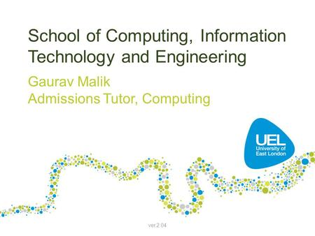 School of Computing, Information Technology and Engineering Gaurav Malik Admissions Tutor, Computing ver.2.04.