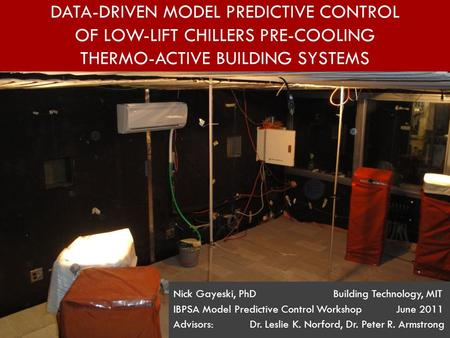 DATA-DRIVEN MODEL PREDICTIVE CONTROL OF LOW-LIFT CHILLERS PRE-COOLING THERMO-ACTIVE BUILDING SYSTEMS Nick Gayeski, PhD Building Technology, MIT IBPSA Model.
