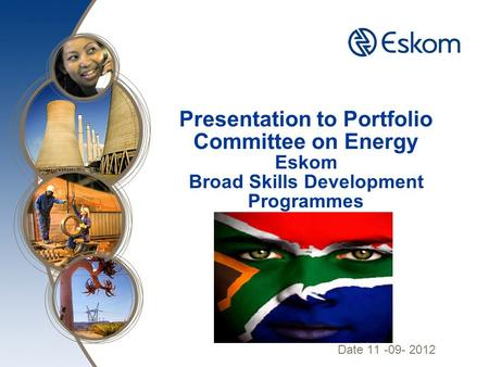 Presentation to Portfolio Committee on Energy Eskom Broad Skills Development Programmes Date 11 -09- 2012.