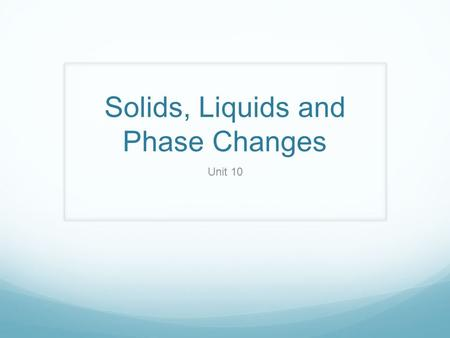 Solids, Liquids and Phase Changes Unit 10. Thermodynamics Thermodynamics- The study of energy and the changes it undergoes 1st Law- the energy of the.
