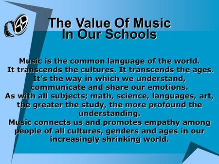 The Value Of Music In Our Schools Music is the common language of the world. It transcends the cultures. It transcends the ages. It's the way in which.