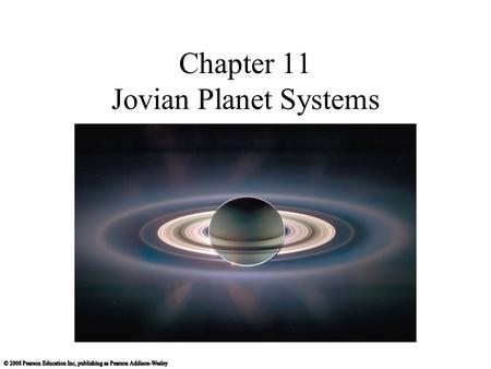 Chapter 11 Jovian Planet Systems. 11.1 A Different Kind of Planet Our goals for learning: Are jovian planets all alike? What are jovian planets like on.