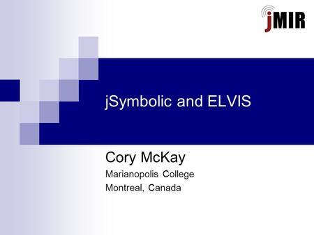 JSymbolic and ELVIS Cory McKay Marianopolis College Montreal, Canada.