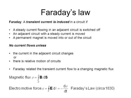 Faraday's law Faraday: A transient current is induced in a circuit if A steady current flowing in an adjacent circuit is switched off An adjacent circuit.