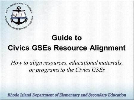 Guide to Civics GSEs Resource Alignment How to align resources, educational materials, or programs to the Civics GSEs.