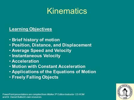 Kinematics Learning Objectives Brief history of motion Position, Distance, and Displacement Average Speed and Velocity Instantaneous Velocity Acceleration.