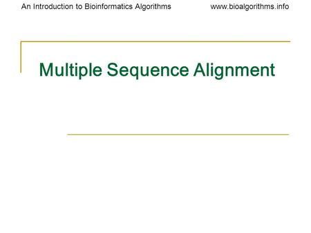Www.bioalgorithms.infoAn Introduction to Bioinformatics Algorithms Multiple Sequence Alignment.