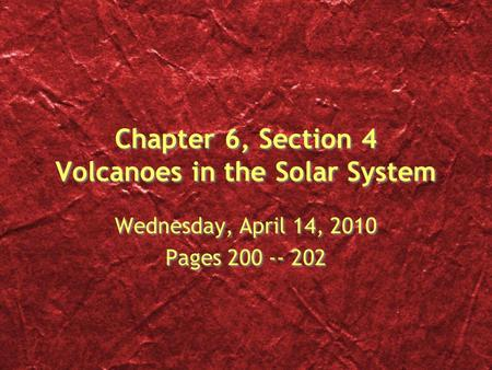 Chapter 6, Section 4 Volcanoes in the Solar System