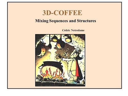 3D-COFFEE Mixing Sequences and Structures Cédric Notredame.