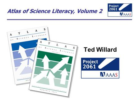 Atlas of Science Literacy, Volume 2 Ted Willard. About AAAS The American Association for the Advancement of Science was founded in Philadelphia in 1848.