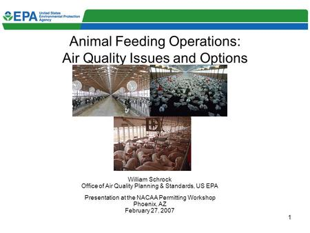 1 Animal Feeding Operations: Air Quality Issues and Options William Schrock Office of Air Quality Planning & Standards, US EPA Presentation at the NACAA.