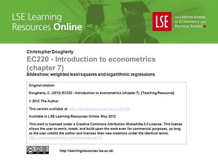 Christopher Dougherty EC220 - Introduction to econometrics (chapter 7) Slideshow: weighted least squares and logarithmic regressions Original citation: