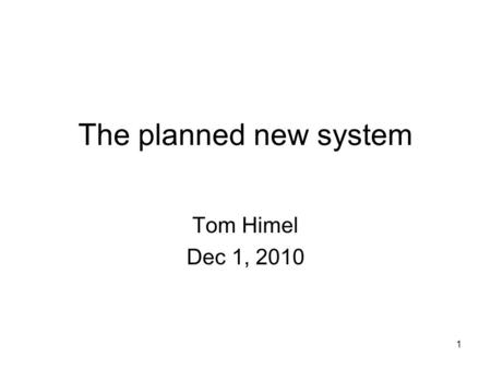 The planned new system Tom Himel Dec 1, 2010 1. Outline Controls has multiple related projects Decided to use mainly µTCA architecture Description of.