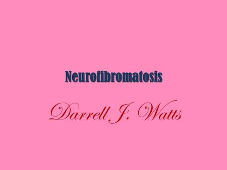Neurofibromatosis Darrell J. Watts. A genetic disorder that causes tumors to develop and grow in the nervous system. leads to changes in the individual's.