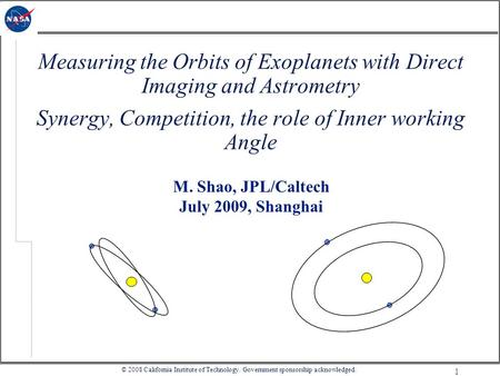 1 M. Shao, JPL/Caltech July 2009, Shanghai Measuring the Orbits of Exoplanets with Direct Imaging and Astrometry Synergy, Competition, the role of Inner.