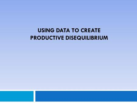 USING DATA TO CREATE PRODUCTIVE DISEQUILIBRIUM. What Are the Consequences When Students Do Not Learn ?