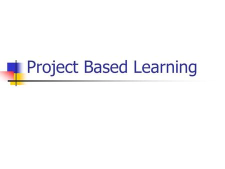 Project Based Learning. or Problem Project Based Learning Let's start off with a problem based assignment! or Problem.
