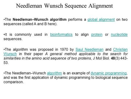 Needleman Wunsch Sequence Alignment The Needleman–Wunsch algorithm performs a global alignment on two sequences (called A and B here).global alignment.