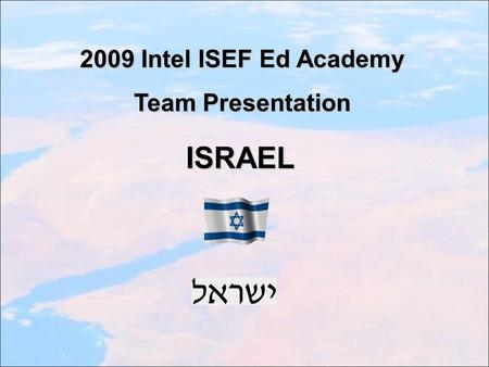 ISRAEL 2009 Intel ISEF Ed Academy Team Presentation.