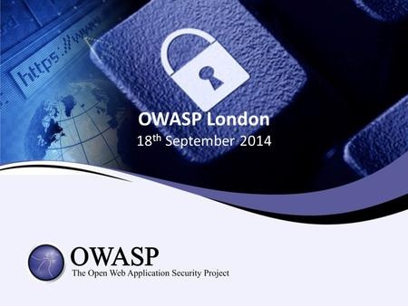 OWASP London 18 th September 2014. Agenda Networking, food and refreshments Welcome Colin Watson Global Application Security Survey & Benchmarking John.