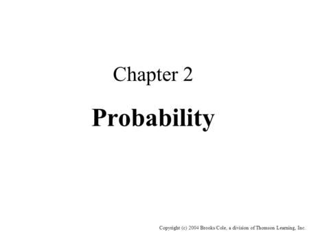 Copyright (c) 2004 Brooks/Cole, a division of Thomson Learning, Inc. Chapter 2 Probability.