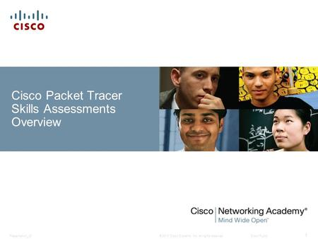 © 2010 Cisco Systems, Inc. All rights reserved. Cisco Public Presentation_ID 1 Cisco Packet Tracer Skills Assessments Overview.