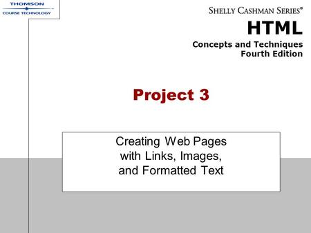 HTML Concepts and Techniques Fourth Edition Project 3 Creating Web Pages with Links, Images, and Formatted Text.
