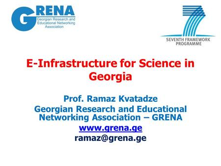 E-Infrastructure for Science in Georgia Prof. Ramaz Kvatadze Georgian Research and Educational Networking Association – GRENA
