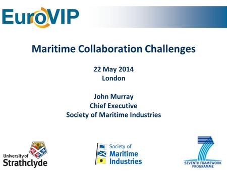 Maritime Collaboration Challenges 22 May 2014 London John Murray Chief Executive Society of Maritime Industries.