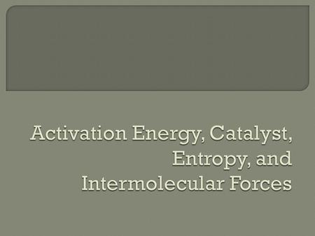Activation energy is the energy required to get a chemical reaction started.