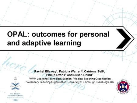 OPAL: outcomes for personal and adaptive learning Rachel Ellaway 1, Patricia Warren 2, Catriona Bell 3, Phillip Evans 2 and Susan Rhind 3 1 MVM Learning.