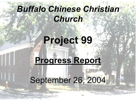 Buffalo Chinese Christian Church Project 99 Progress Report September 26, 2004.