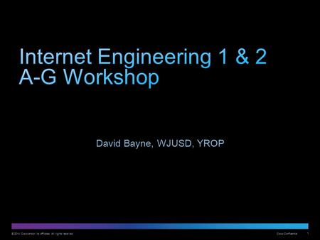 © 2014 Cisco and/or its affiliates. All rights reserved. Cisco Confidential 1 David Bayne, WJUSD, YROP.