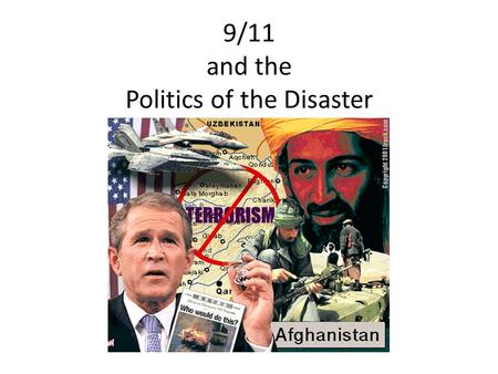 9/11 and the Politics of the Disaster. Research Exercise Who? What? When? Where? Why? Don't stick to Wikipedia. Look beyond and take note of how you would.