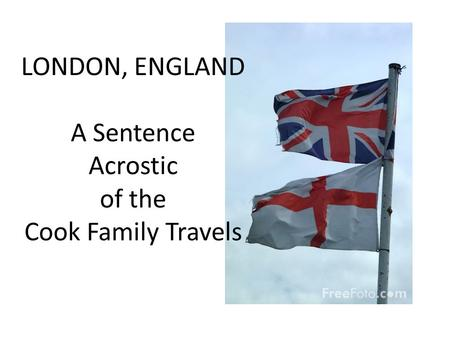 LONDON, ENGLAND A Sentence Acrostic of the Cook Family Travels.