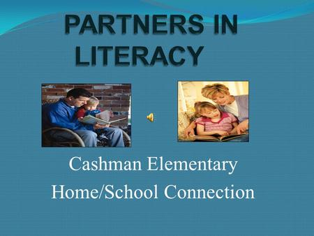 Cashman Elementary Home/School Connection YOU are an extremely important part in helping your child be a confident reader. Consider these quotes: Books,