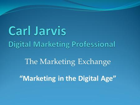 "The Marketing Exchange ""Marketing in the Digital Age"""