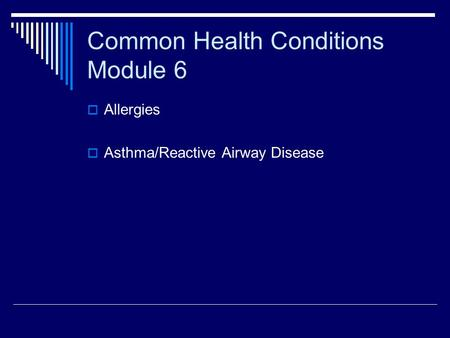 Common Health Conditions Module 6  Allergies  Asthma/Reactive Airway Disease.