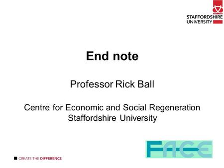 End note Professor Rick Ball Centre for Economic and Social Regeneration Staffordshire University.