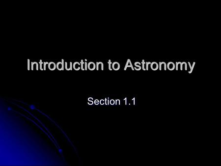 Introduction to Astronomy Section 1.1 Section 1.1.