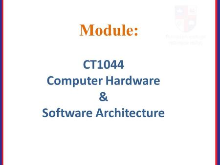Module: CT1044 Computer Hardware & Software Architecture.