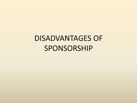 DISADVANTAGES OF SPONSORSHIP