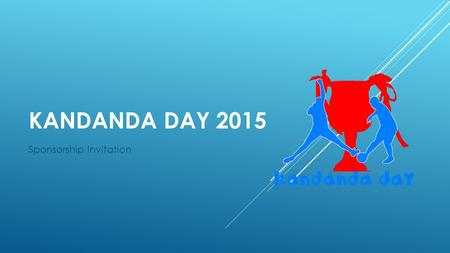 KANDANDA DAY 2015 Sponsorship Invitation. ABOUT  Kandanda Day 2015, is a Football Event organized by Kandanda.Co.Tz the Football website written in Swahili.